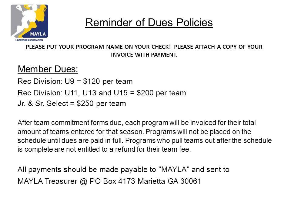 Reminder of Dues Policies Member Dues: Rec Division: U9 = $120 per team Rec Division: U11, U13 and U15 = $200 per team Jr. & Sr. Select = $250 per tea