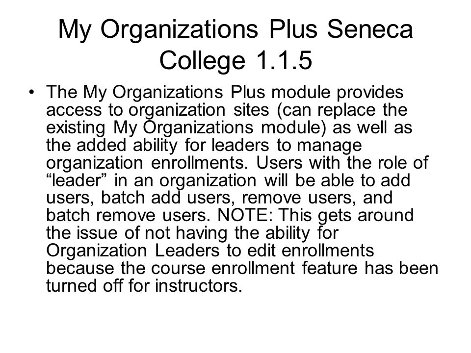 My Organizations Plus Seneca College 1.1.5 The My Organizations Plus module provides access to organization sites (can replace the existing My Organiz