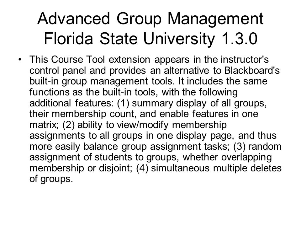 Advanced Group Management Florida State University 1.3.0 This Course Tool extension appears in the instructor's control panel and provides an alternat