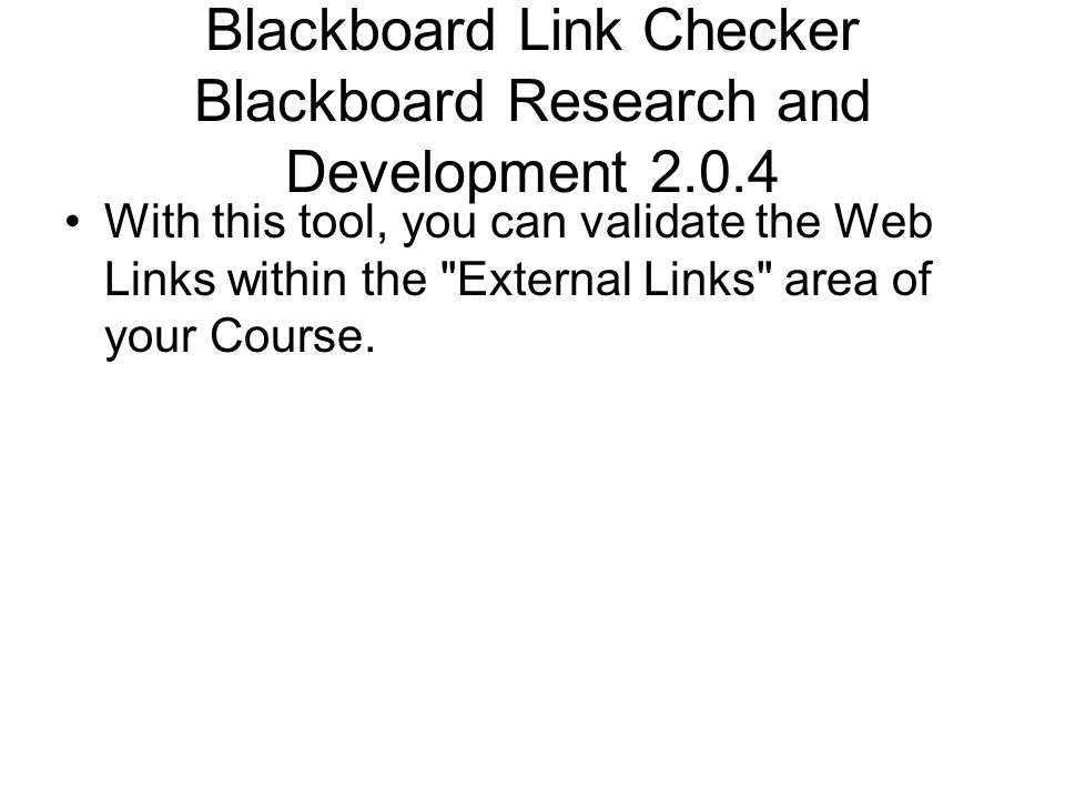 Blackboard Link Checker Blackboard Research and Development 2.0.4 With this tool, you can validate the Web Links within the