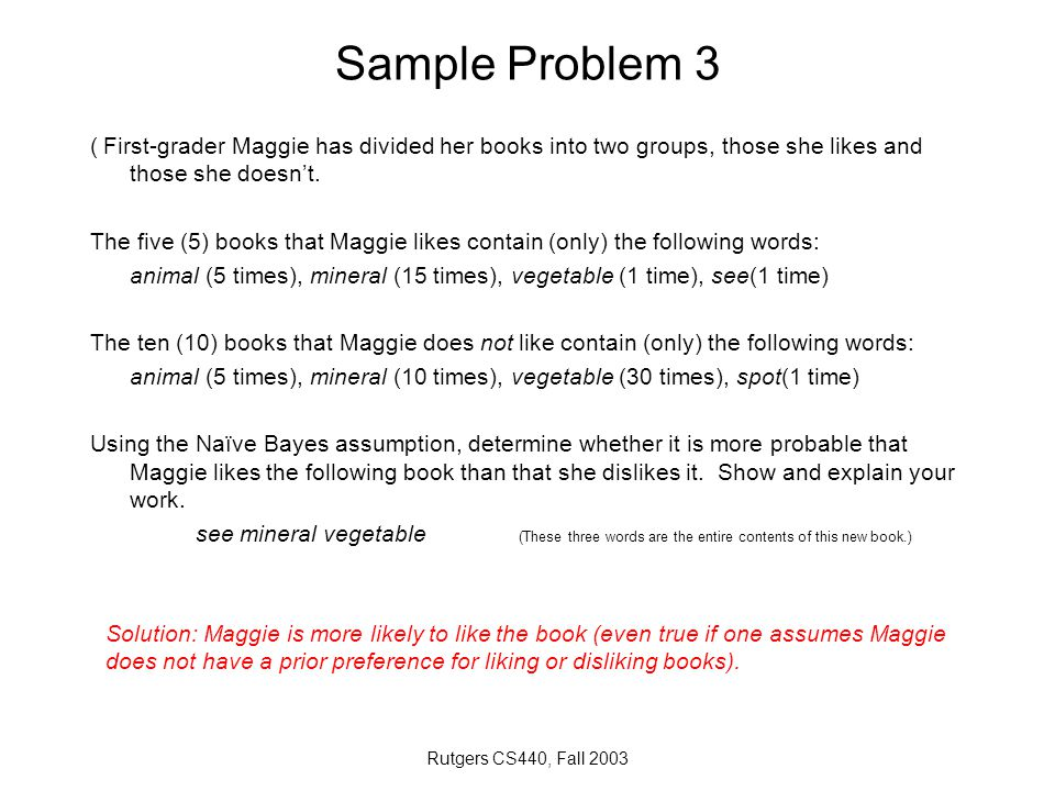 Rutgers CS440, Fall 2003 Sample Problem 3 ( First-grader Maggie has divided her books into two groups, those she likes and those she doesn't. The five