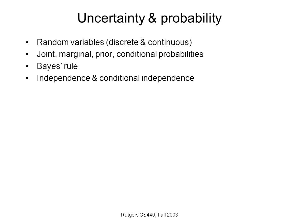 Rutgers CS440, Fall 2003 Bayesian networks Representation of joint probability distributions & densities Dependency / independency Markov blanket Bayes ball rules Inference in BNs –Enumeration –Variable elimination –Sampling (simulation) –Rejection sampling –Likelihood weighting