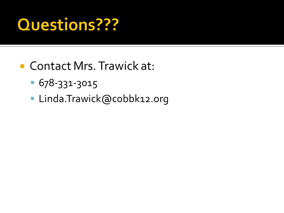  Contact Mrs. Trawick at:  678-331-3015  Linda.Trawick@cobbk12.org