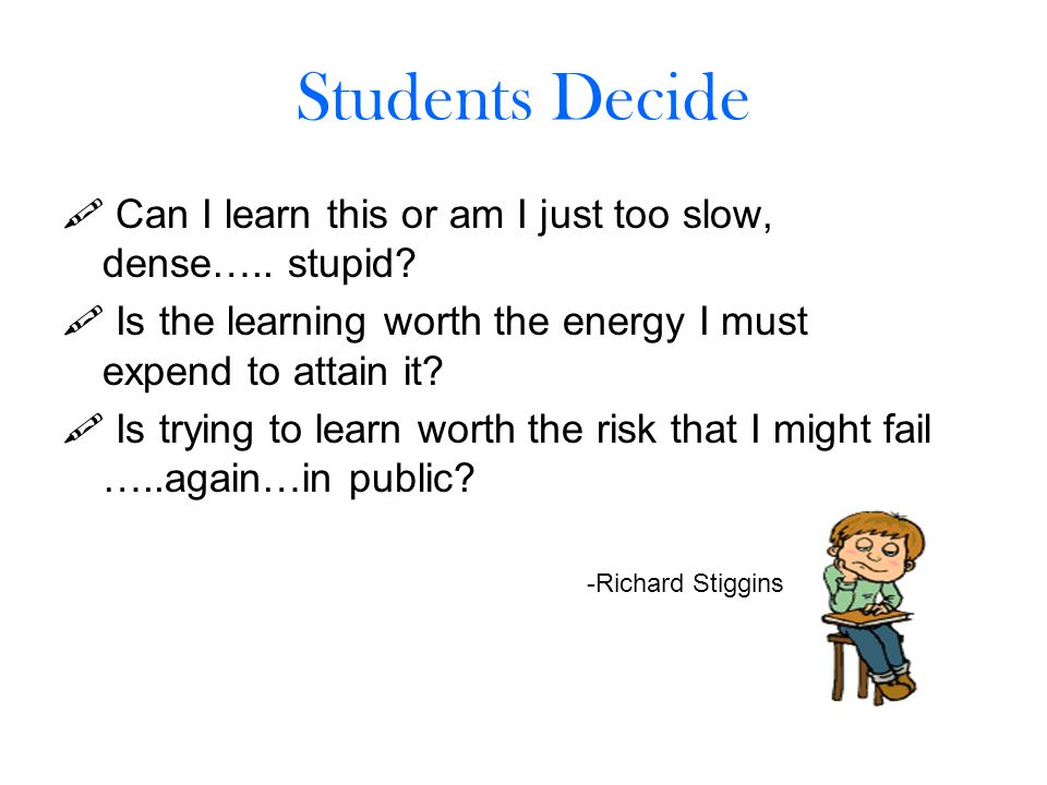 Students Decide  Can I learn this or am I just too slow, dense…..