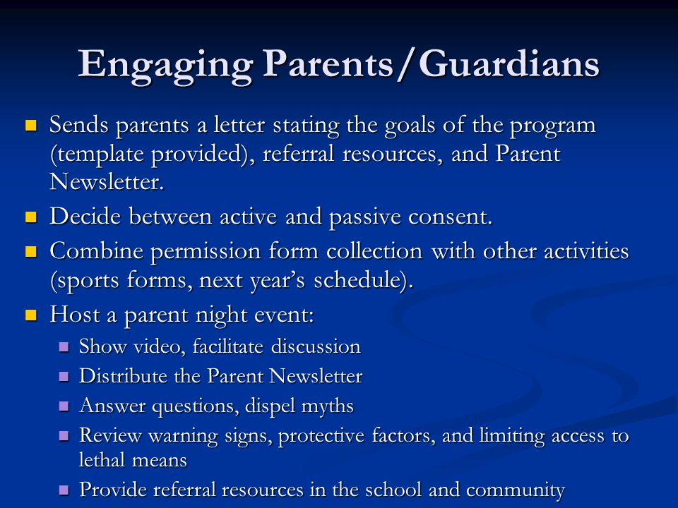 Engaging Parents/Guardians Sends parents a letter stating the goals of the program (template provided), referral resources, and Parent Newsletter.