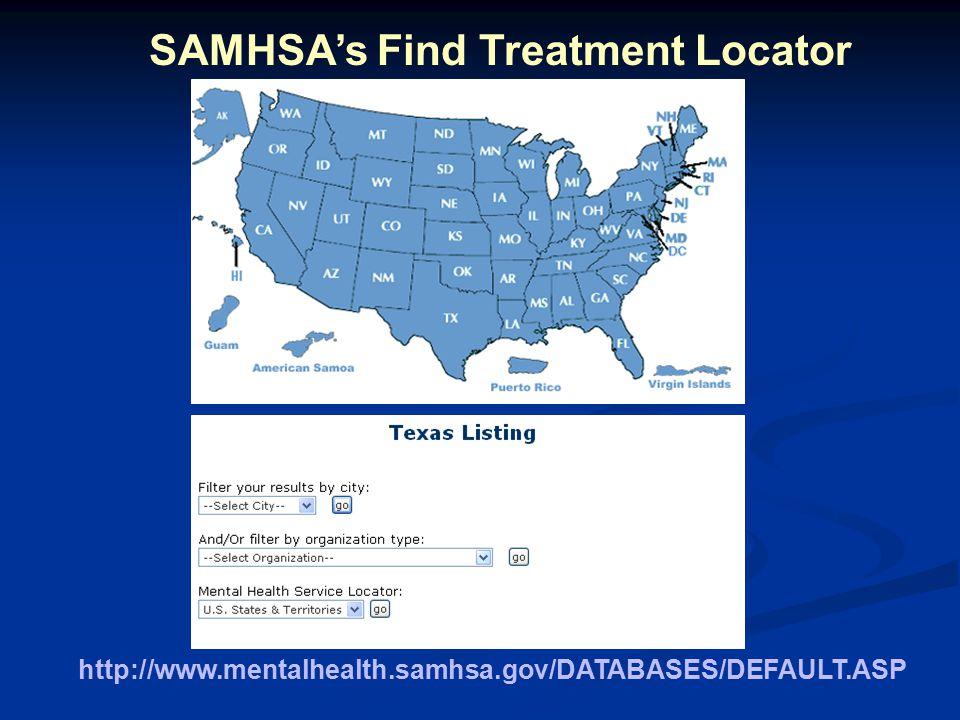 SAMHSA's Find Treatment Locator http://www.mentalhealth.samhsa.gov/DATABASES/DEFAULT.ASP