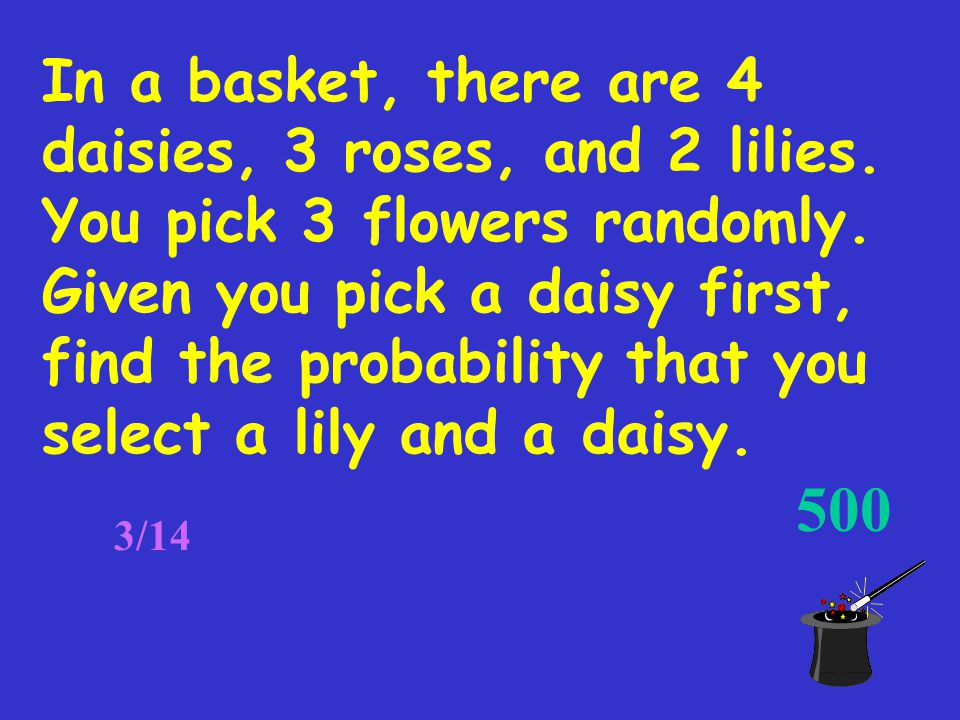 In a basket, there are 4 daisies, 3 roses, and 2 lilies.