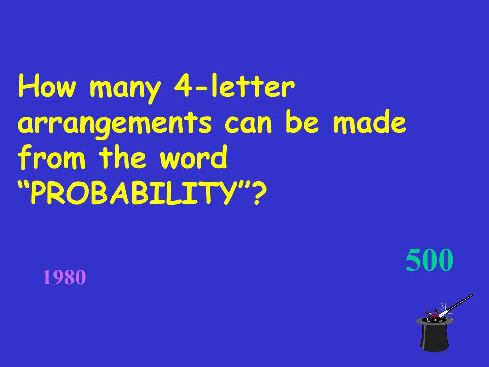 How many 4-letter arrangements can be made from the word PROBABILITY ? 500 1980