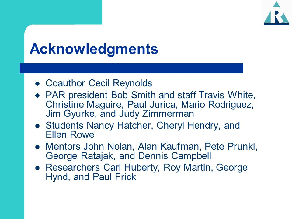 Acknowledgments Coauthor Cecil Reynolds PAR president Bob Smith and staff Travis White, Christine Maguire, Paul Jurica, Mario Rodriguez, Jim Gyurke, a