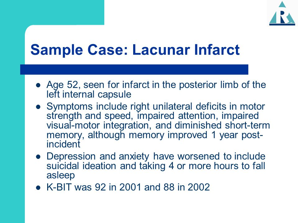 Sample Case: Lacunar Infarct Age 52, seen for infarct in the posterior limb of the left internal capsule Symptoms include right unilateral deficits in