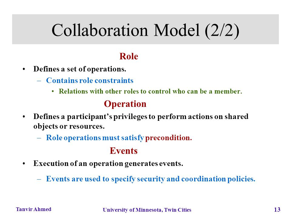 13 University of Minnesota, Twin Cities Tanvir Ahmed Collaboration Model (2/2) Role Defines a set of operations. –Contains role constraints Relations