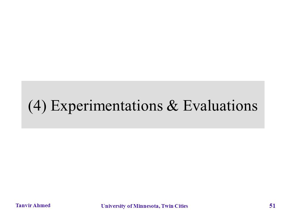 51 University of Minnesota, Twin Cities Tanvir Ahmed (4) Experimentations & Evaluations