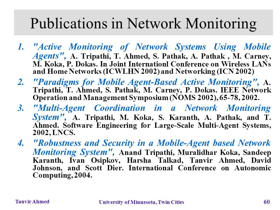 60 University of Minnesota, Twin Cities Tanvir Ahmed Publications in Network Monitoring 1.