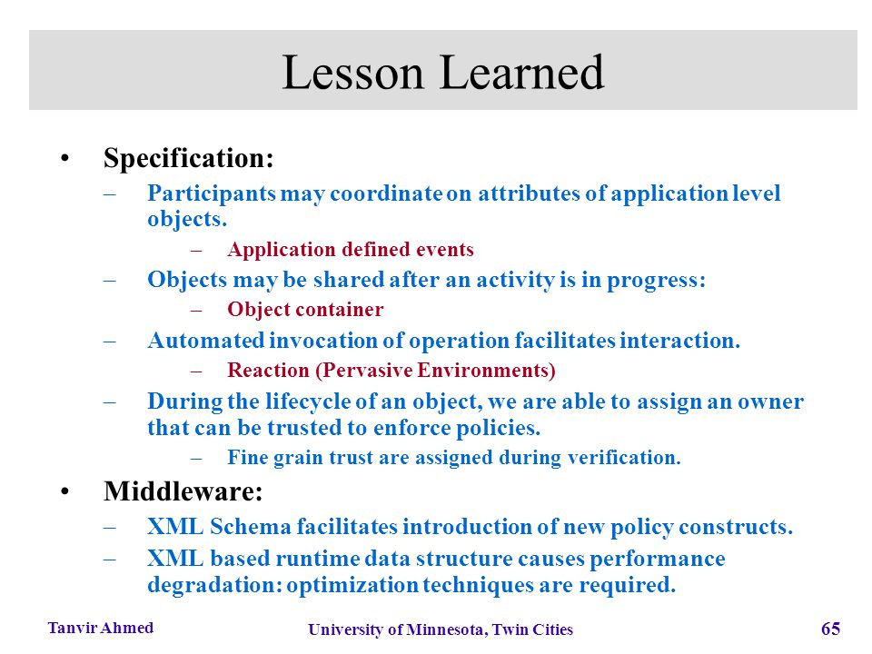 65 University of Minnesota, Twin Cities Tanvir Ahmed Lesson Learned Specification: –Participants may coordinate on attributes of application level obj