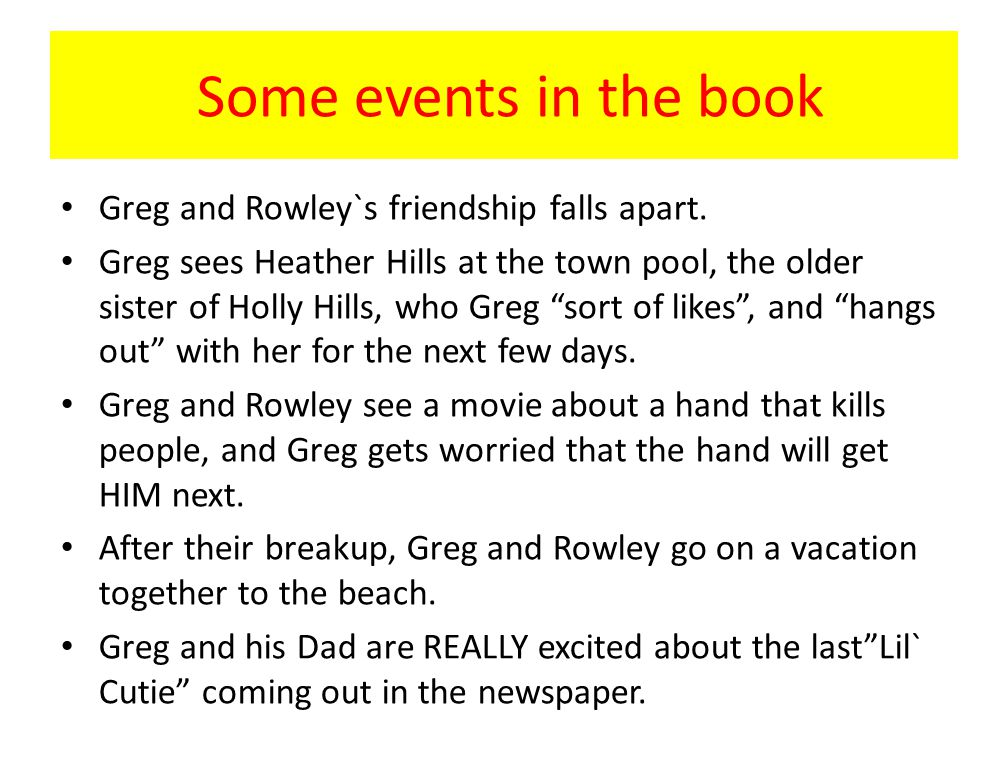 Some events in the book Greg and Rowley`s friendship falls apart.