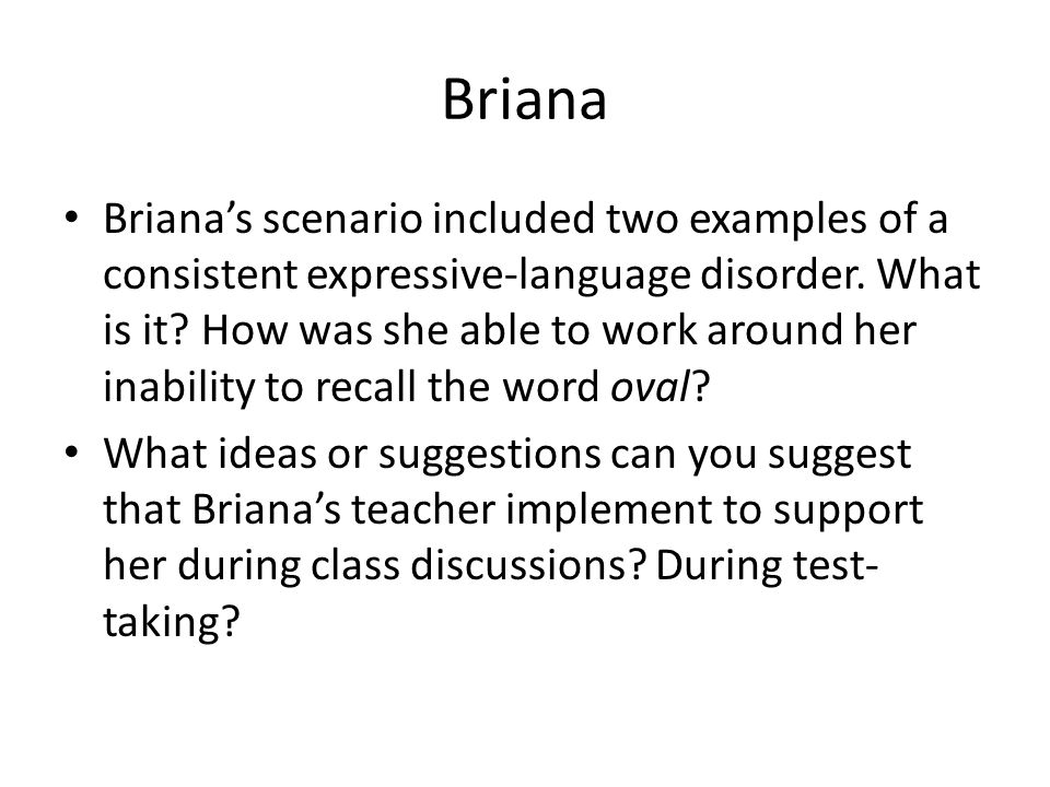 Briana Briana's scenario included two examples of a consistent expressive-language disorder.