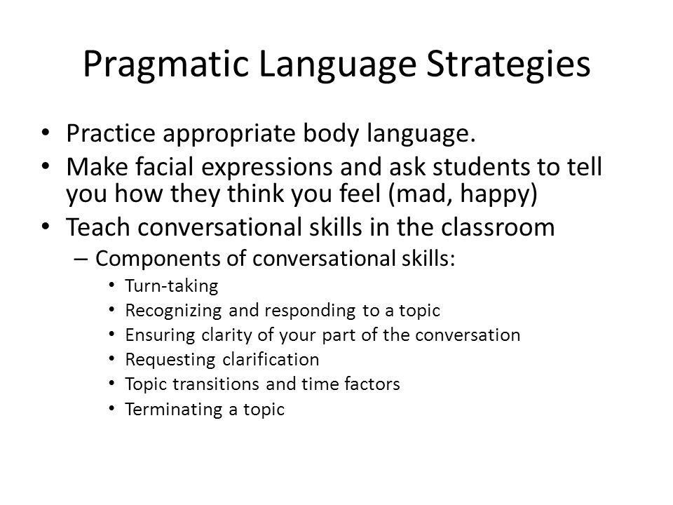 Pragmatic Language Strategies Practice appropriate body language.