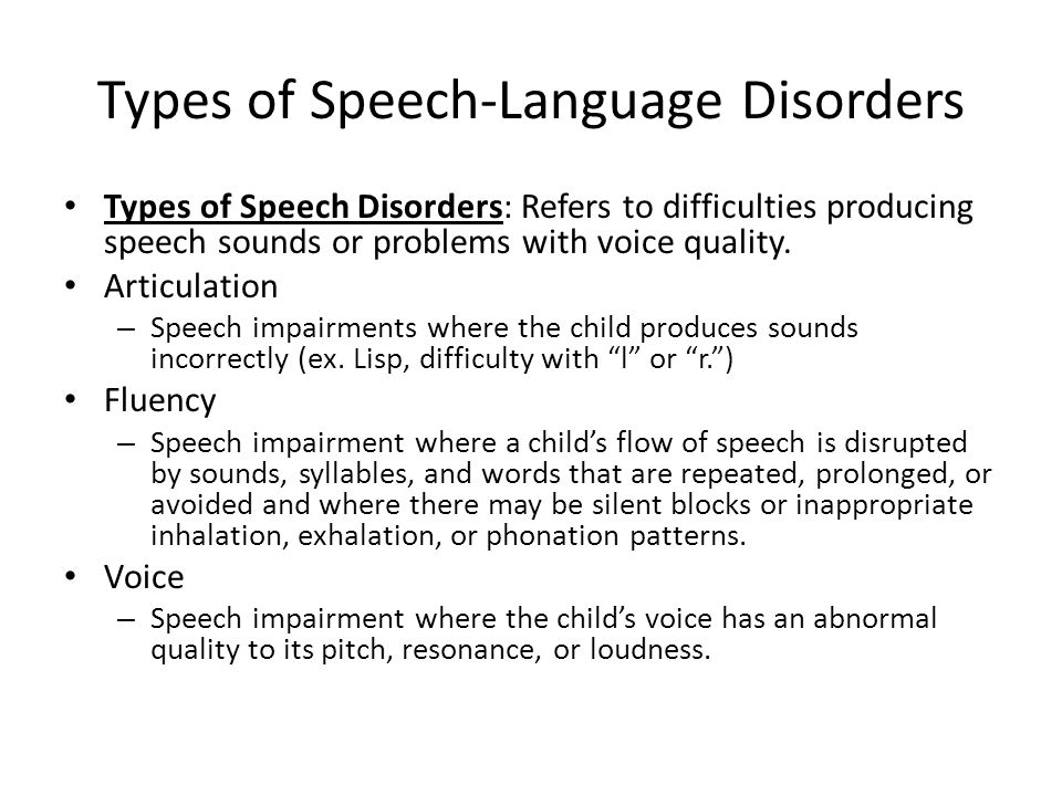 Types of Speech-Language Disorders Types of Speech Disorders: Refers to difficulties producing speech sounds or problems with voice quality.