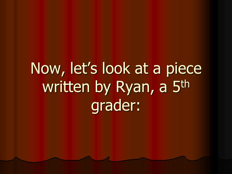 Now, let's look at a piece written by Ryan, a 5 th grader: