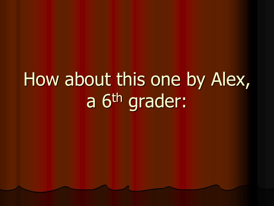 How about this one by Alex, a 6 th grader: