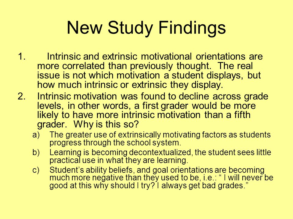 New Study Findings 1.Intrinsic and extrinsic motivational orientations are more correlated than previously thought.