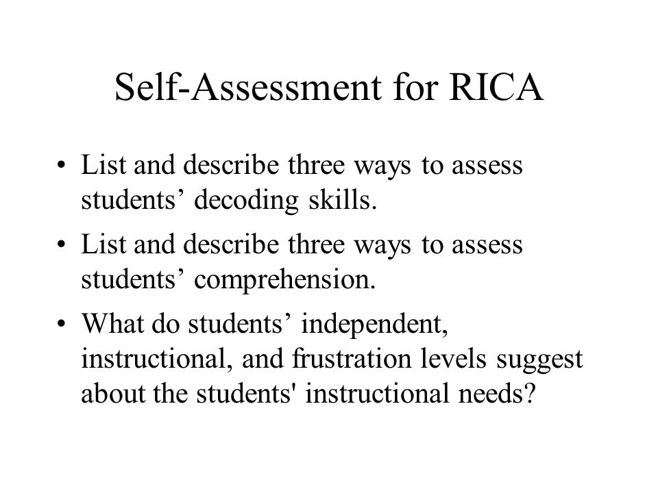 Self-Assessment for RICA List and describe three ways to assess students' decoding skills. List and describe three ways to assess students' comprehens