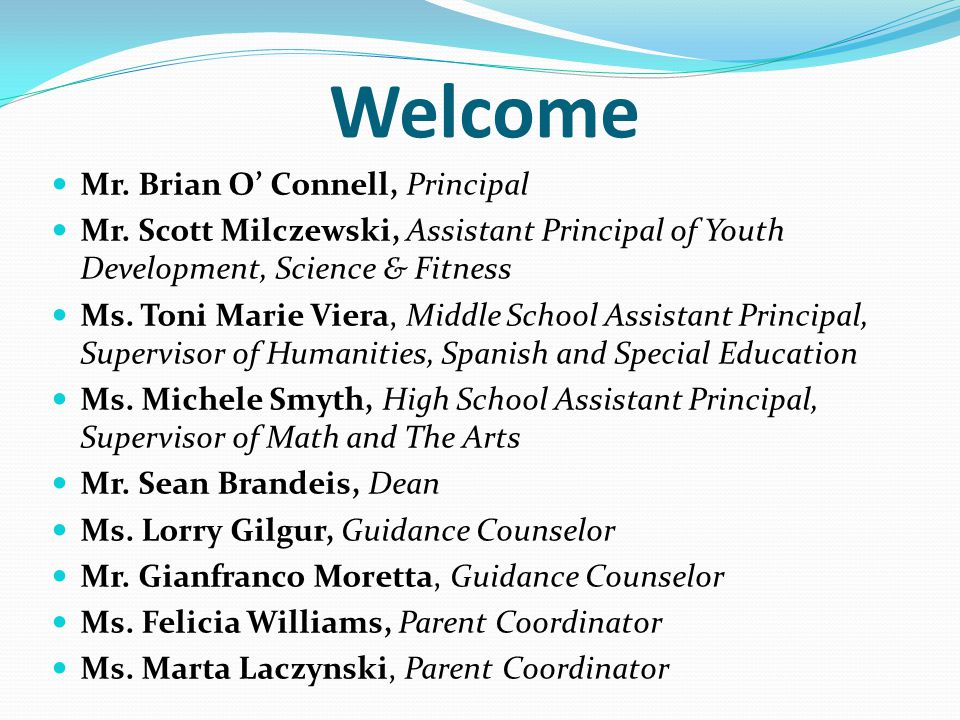 Welcome Mr. Brian O' Connell, Principal Mr. Scott Milczewski, Assistant Principal of Youth Development, Science & Fitness Ms. Toni Marie Viera, Middle