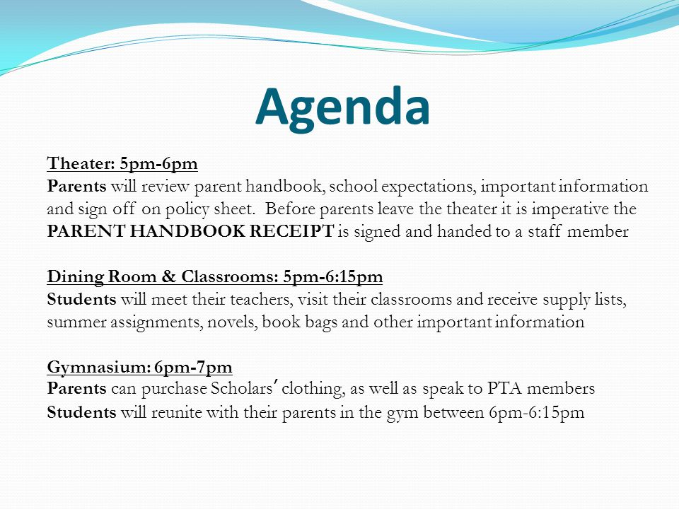 Theater: 5pm-6pm Parents will review parent handbook, school expectations, important information and sign off on policy sheet.