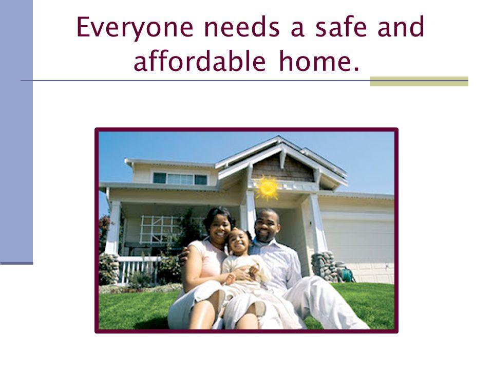 E veryone needs a safe and affordable home.