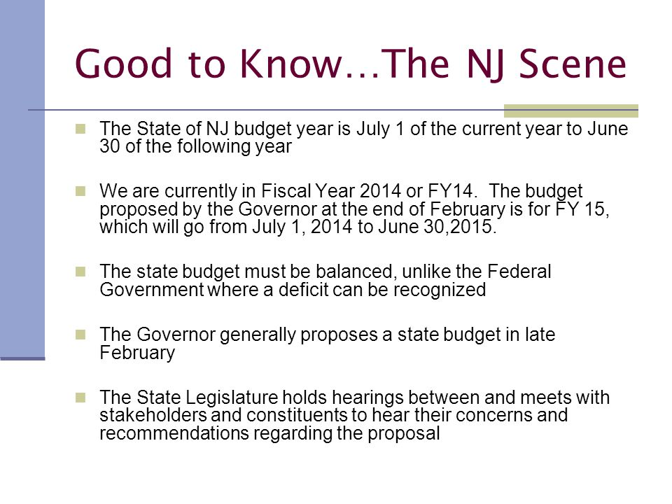 Good to Know…The NJ Scene The State of NJ budget year is July 1 of the current year to June 30 of the following year We are currently in Fiscal Year 2014 or FY14.