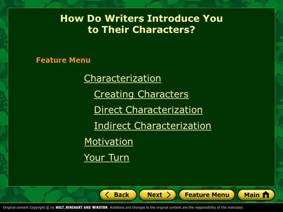Characterization Creating Characters Direct Characterization Indirect Characterization Motivation Your Turn How Do Writers Introduce You to Their Char