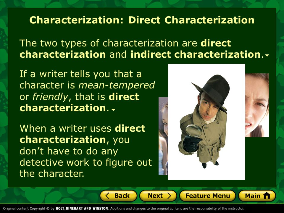 Characterization: Direct Characterization If a writer tells you that a character is mean-tempered or friendly, that is direct characterization. When a