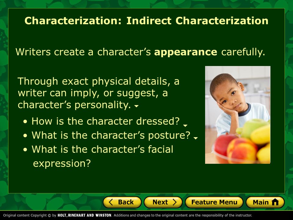 Characterization: Indirect Characterization Writers create a character's appearance carefully. How is the character dressed? What is the character's p