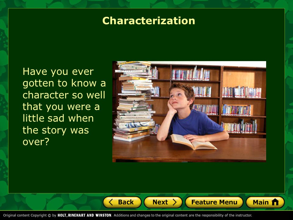 Characterization Have you ever gotten to know a character so well that you were a little sad when the story was over?