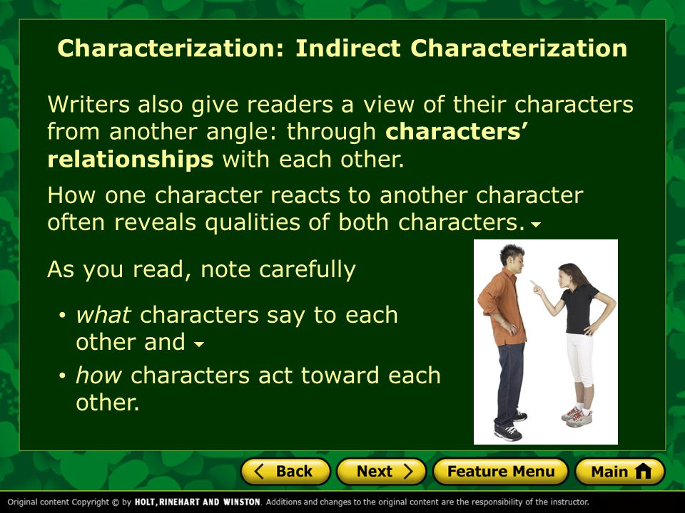 Characterization: Indirect Characterization Writers also give readers a view of their characters from another angle: through characters' relationships