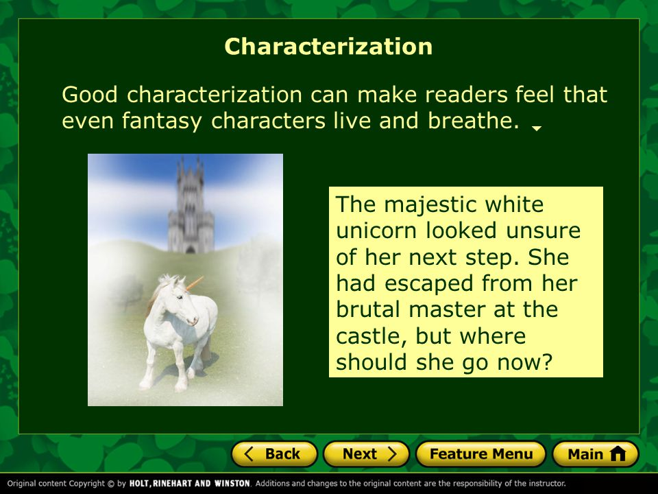 Characterization Good characterization can make readers feel that even fantasy characters live and breathe. The majestic white unicorn looked unsure o
