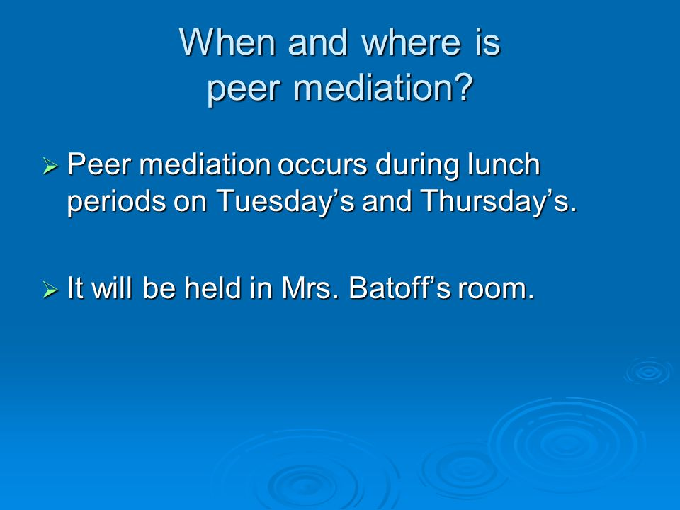 When and where is peer mediation.