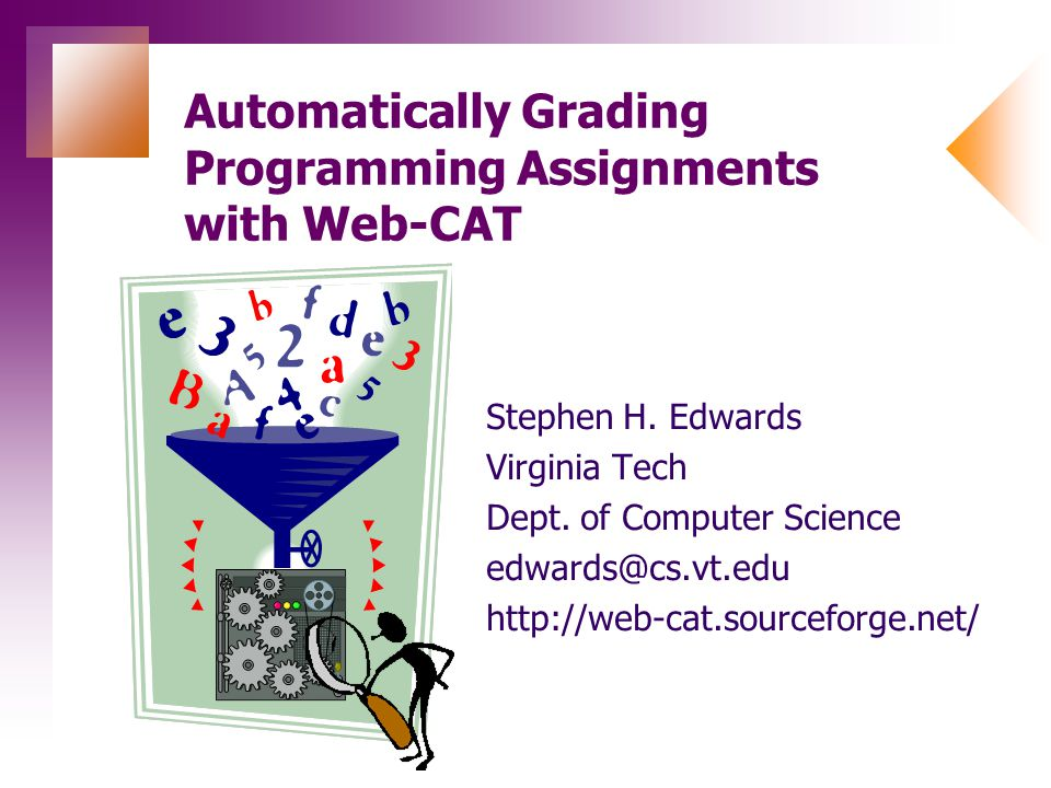 Automatically Grading Programming Assignments with Web-CAT Stephen H.