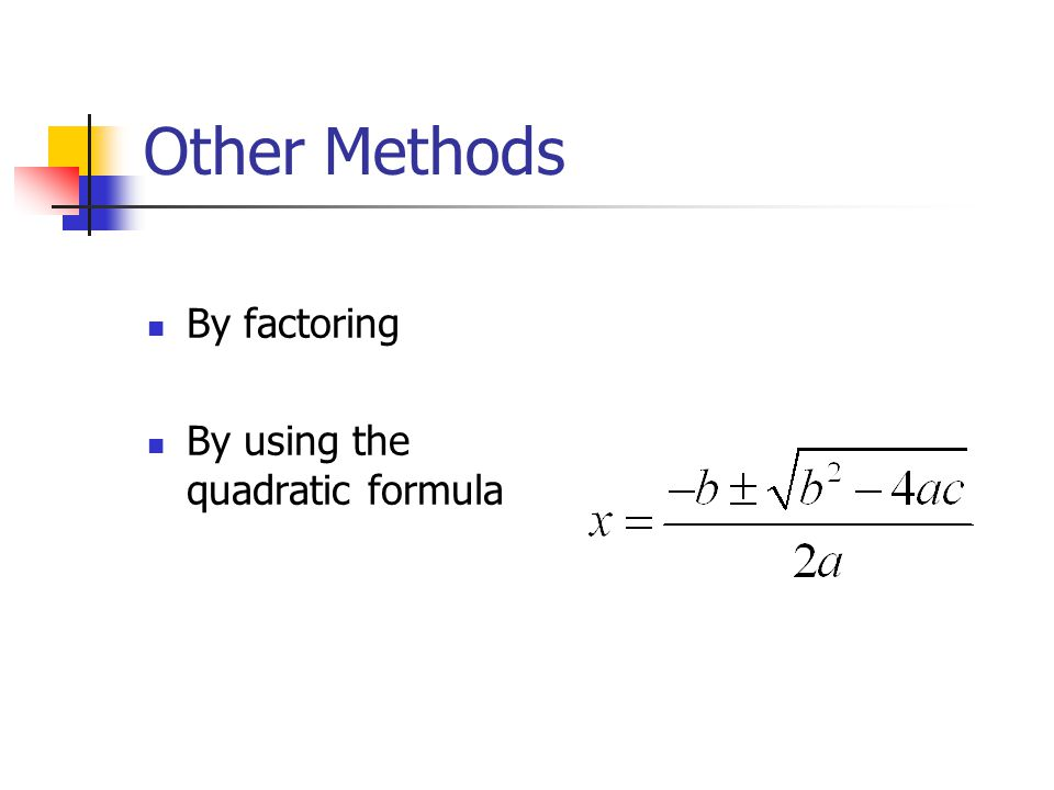 Other Methods By factoring By using the quadratic formula