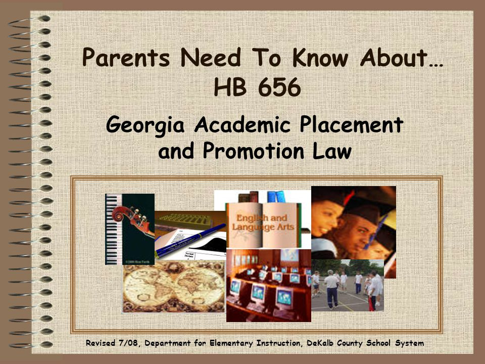 Parents Need To Know About… HB 656 Georgia Academic Placement and Promotion Law Revised 7/08, Department for Elementary Instruction, DeKalb County Sch