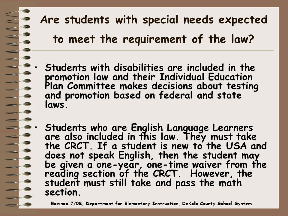 Are students with special needs expected to meet the requirement of the law? Students with disabilities are included in the promotion law and their In