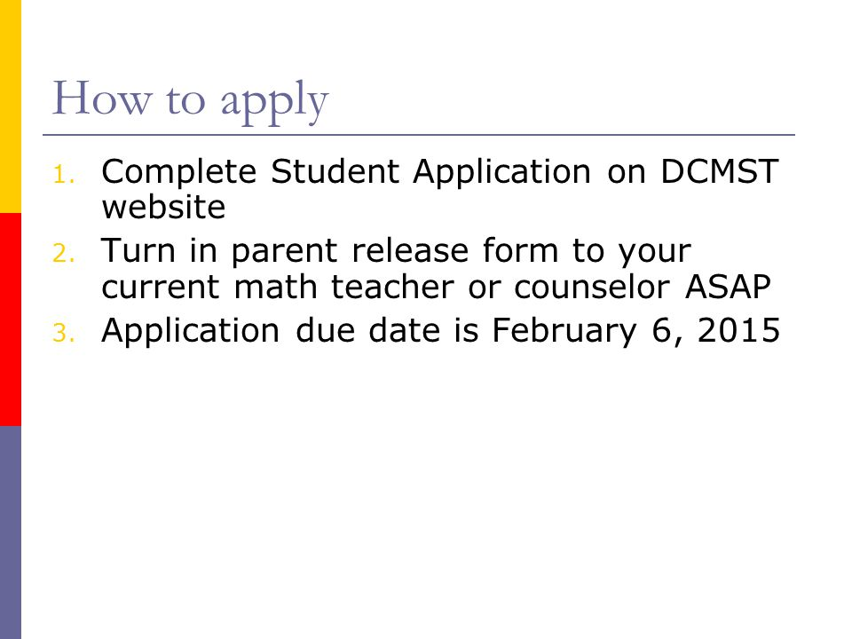 How to apply 1.Complete Student Application on DCMST website 2.