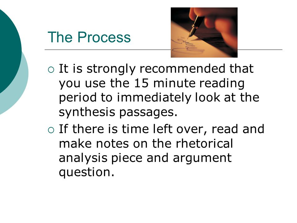 The Process  It is strongly recommended that you use the 15 minute reading period to immediately look at the synthesis passages.