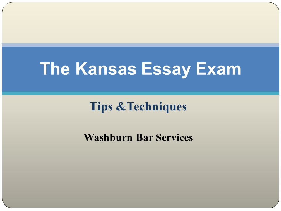 Tips &Techniques Washburn Bar Services The Kansas Essay Exam