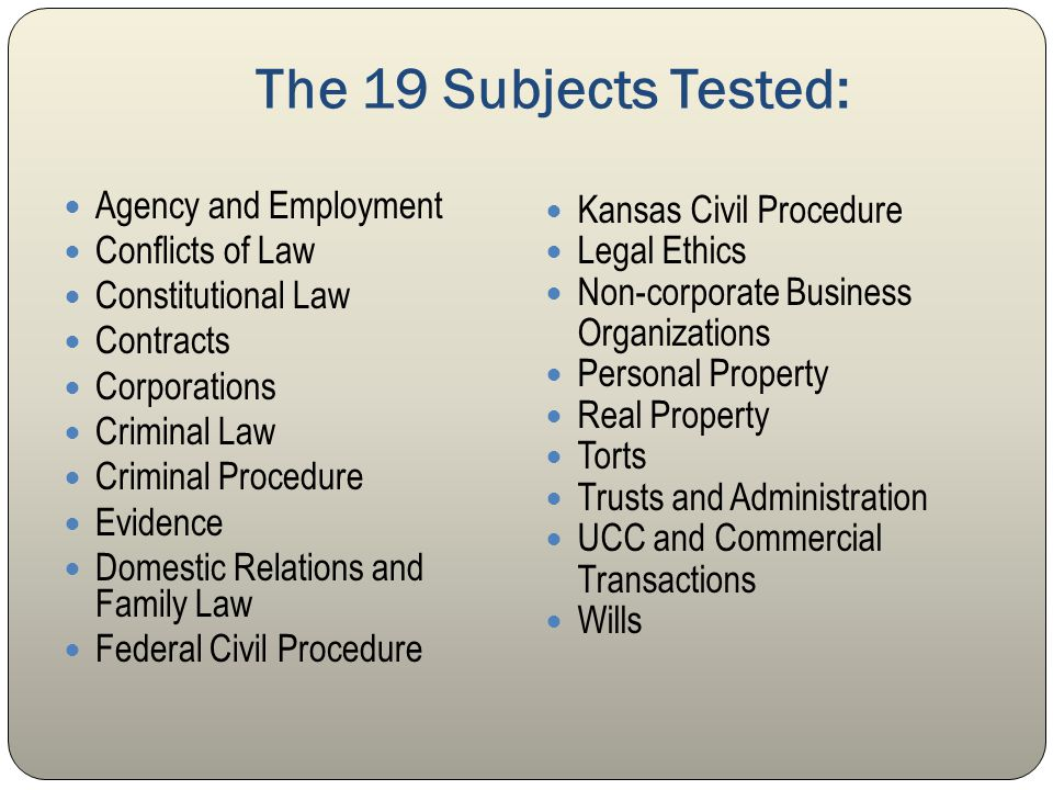 The 19 Subjects Tested: Agency and Employment Conflicts of Law Constitutional Law Contracts Corporations Criminal Law Criminal Procedure Evidence Dome