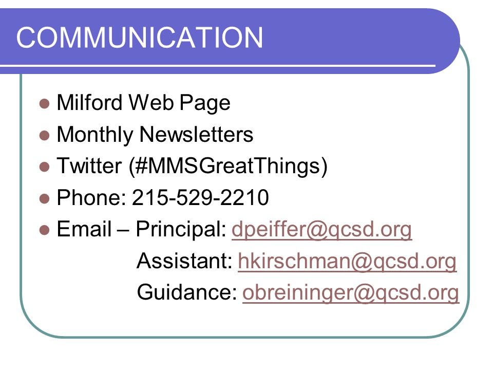 COMMUNICATION Milford Web Page Monthly Newsletters Twitter (#MMSGreatThings) Phone: 215-529-2210 Email – Principal: dpeiffer@qcsd.orgdpeiffer@qcsd.org