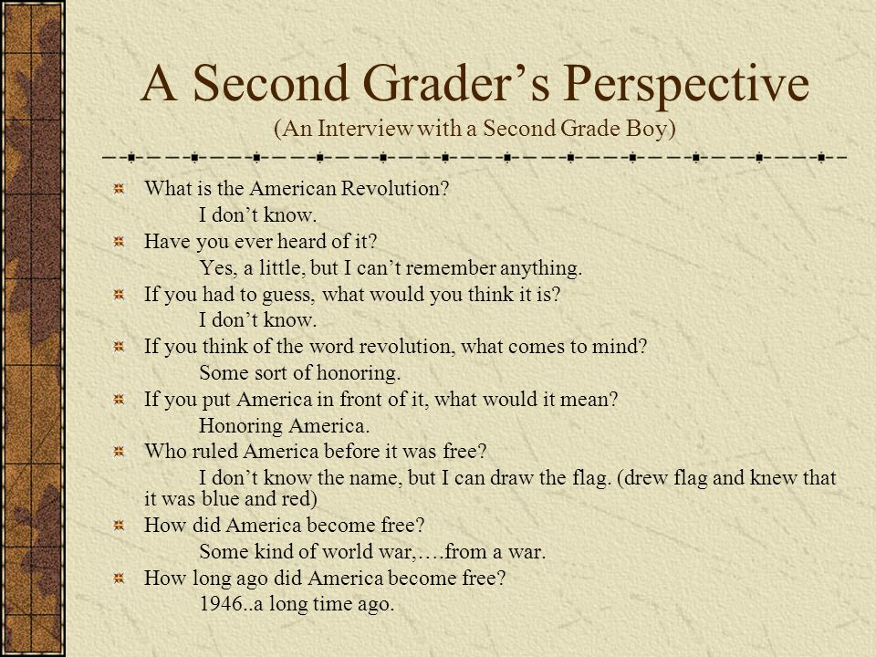 A Second Grader's Perspective (An Interview with a Second Grade Boy) What is the American Revolution.