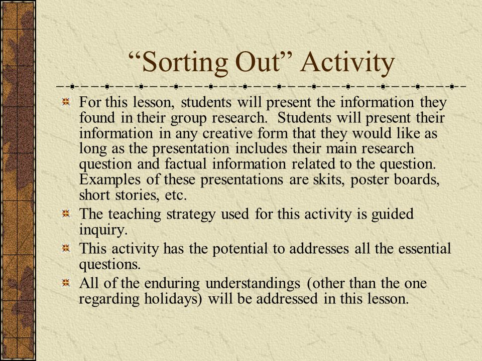 Sorting Out Activity For this lesson, students will present the information they found in their group research.