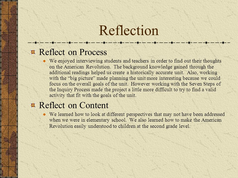 Reflection Reflect on Process We enjoyed interviewing students and teachers in order to find out their thoughts on the American Revolution.