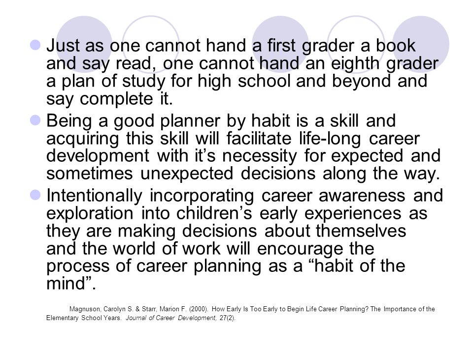 Just as one cannot hand a first grader a book and say read, one cannot hand an eighth grader a plan of study for high school and beyond and say complete it.